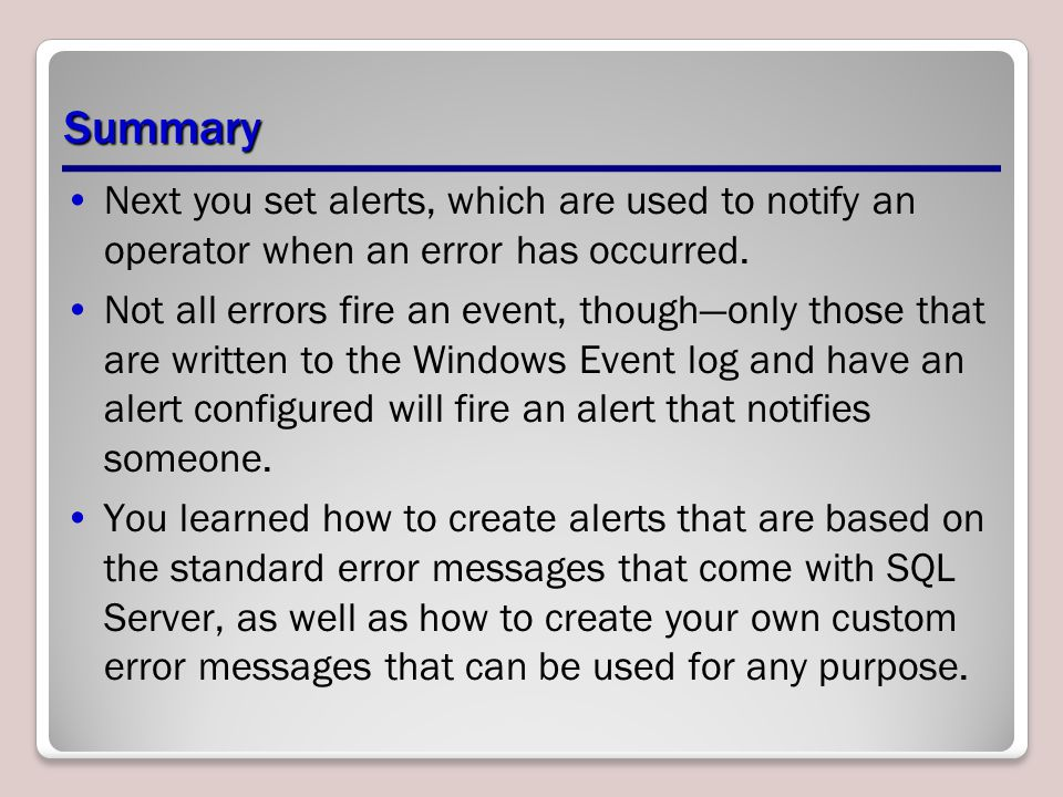 Summary Next you set alerts, which are used to notify an operator when an error has occurred.