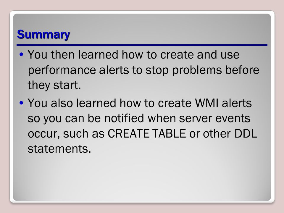 Summary You then learned how to create and use performance alerts to stop problems before they start.