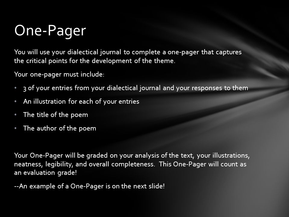 One-Pager You will use your dialectical journal to complete a one-pager that captures the critical points for the development of the theme.