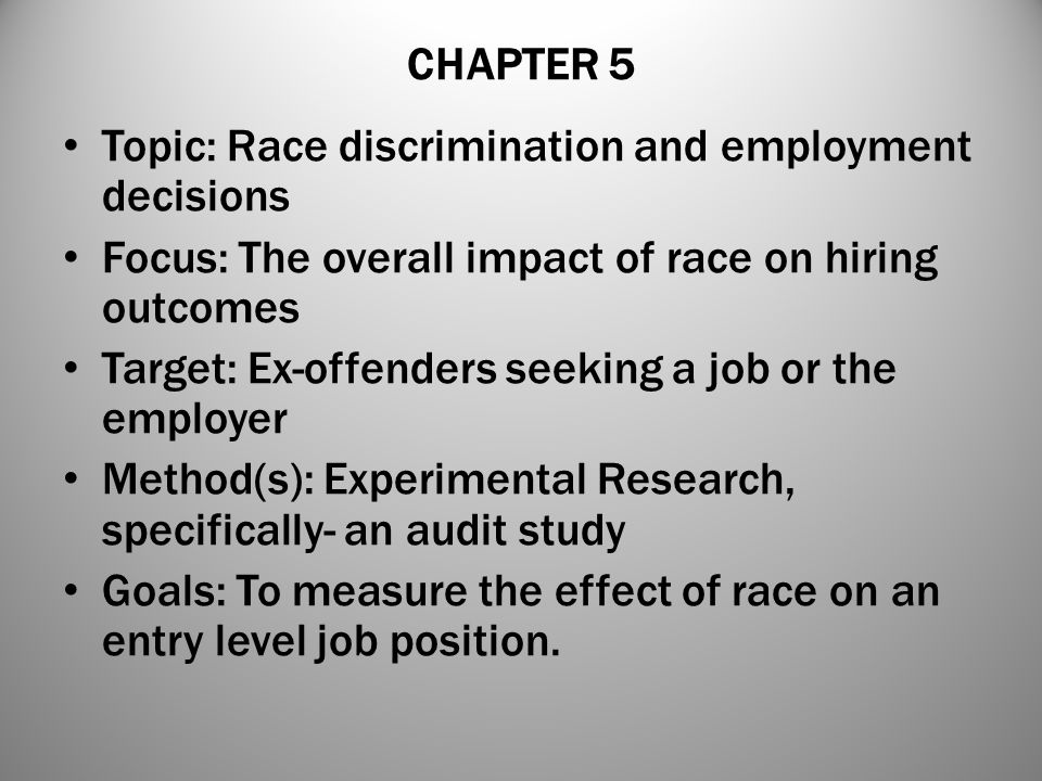 CHAPTER 5 Topic: Race discrimination and employment decisions. Focus: The overall impact of race on hiring outcomes.
