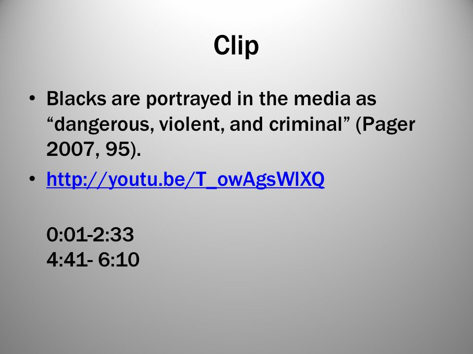 Clip Blacks are portrayed in the media as dangerous, violent, and criminal (Pager 2007, 95). http://youtu.be/T_owAgsWlXQ.