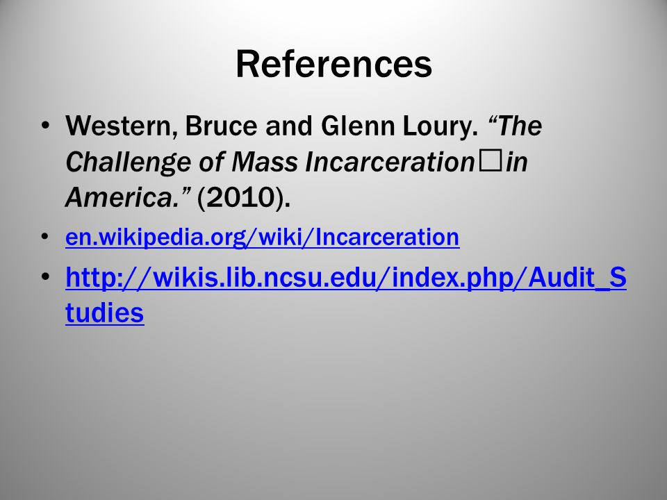 References Western, Bruce and Glenn Loury. The Challenge of Mass Incarceration in America. (2010).