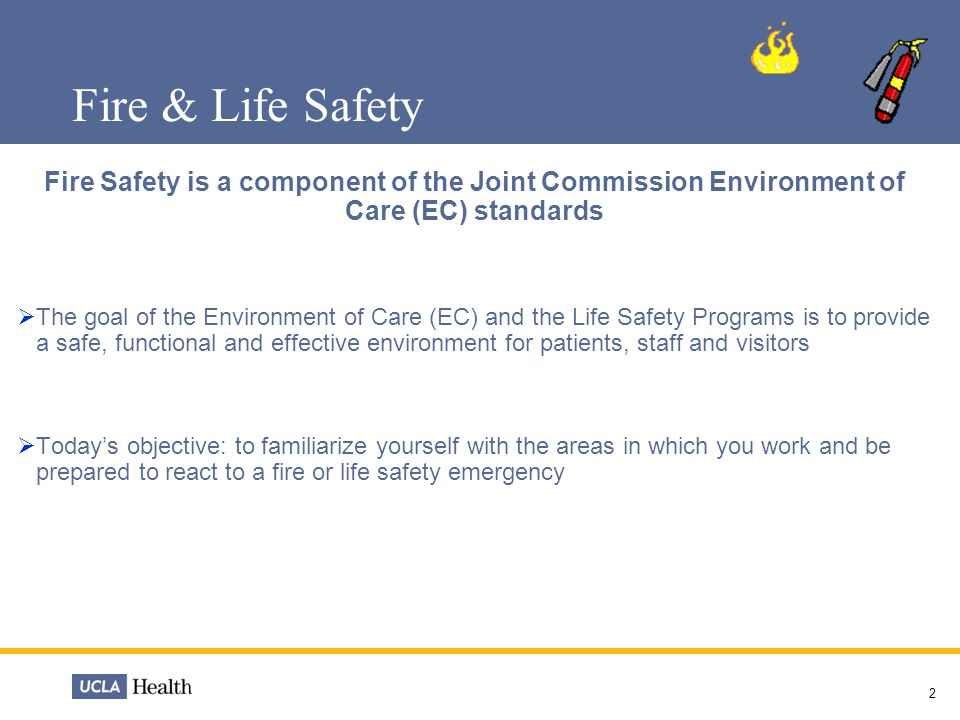 Fire & Life Safety Fire Safety is a component of the Joint Commission Environment of Care (EC) standards.