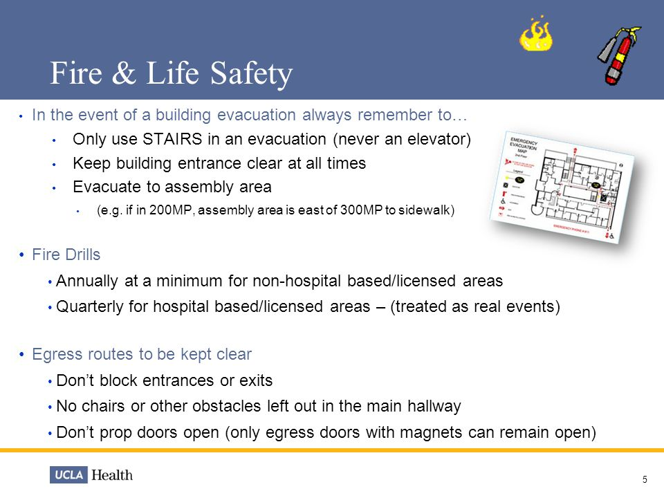 Fire & Life Safety In the event of a building evacuation always remember to… Only use STAIRS in an evacuation (never an elevator)