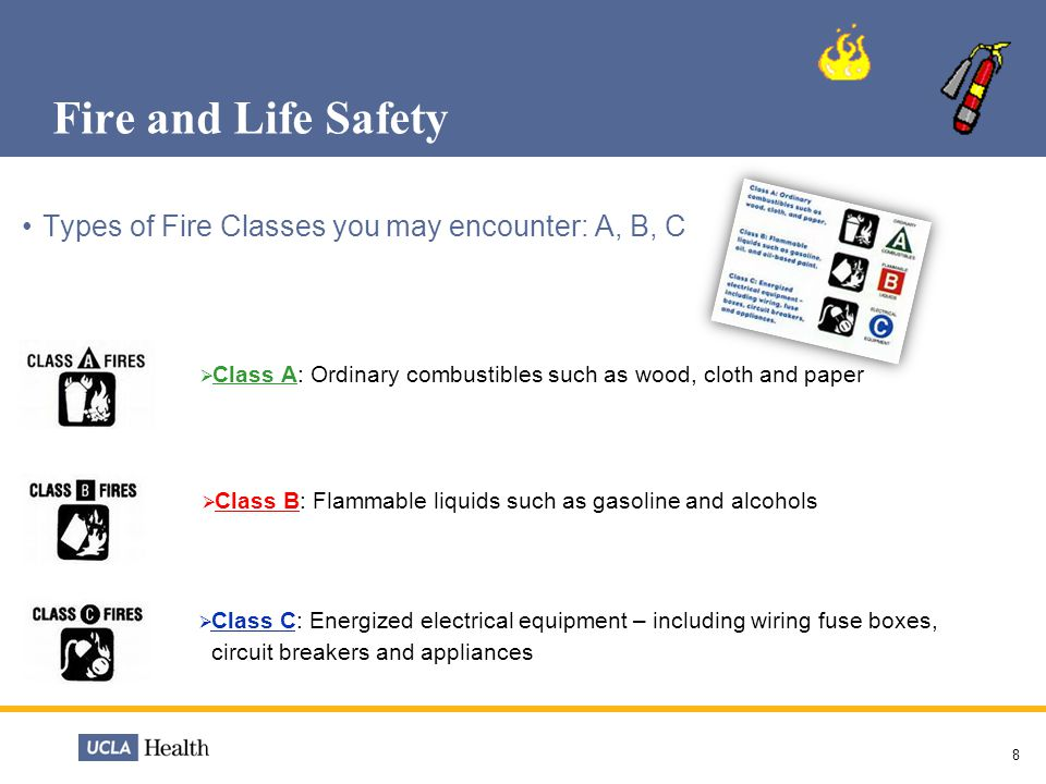 Fire and Life Safety Types of Fire Classes you may encounter: A, B, C