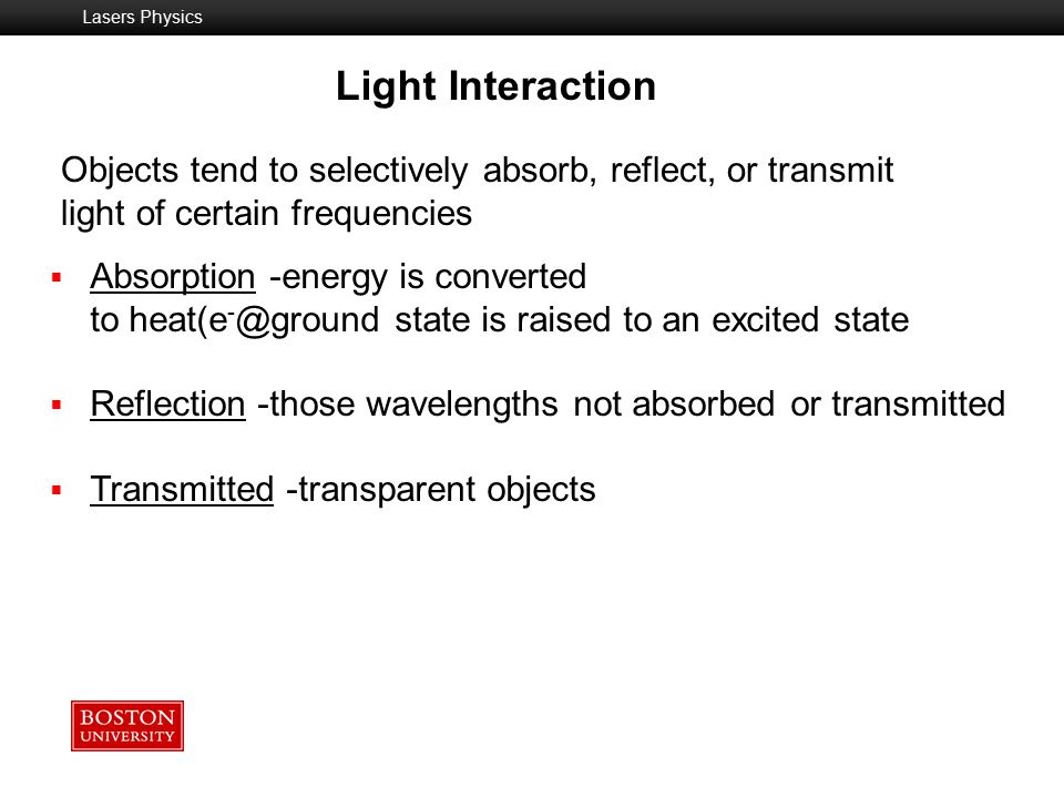 Lasers Physics Light Interaction. Objects tend to selectively absorb, reflect, or transmit light of certain frequencies.
