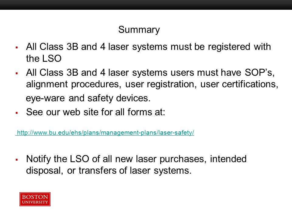 Summary All Class 3B and 4 laser systems must be registered with the LSO.