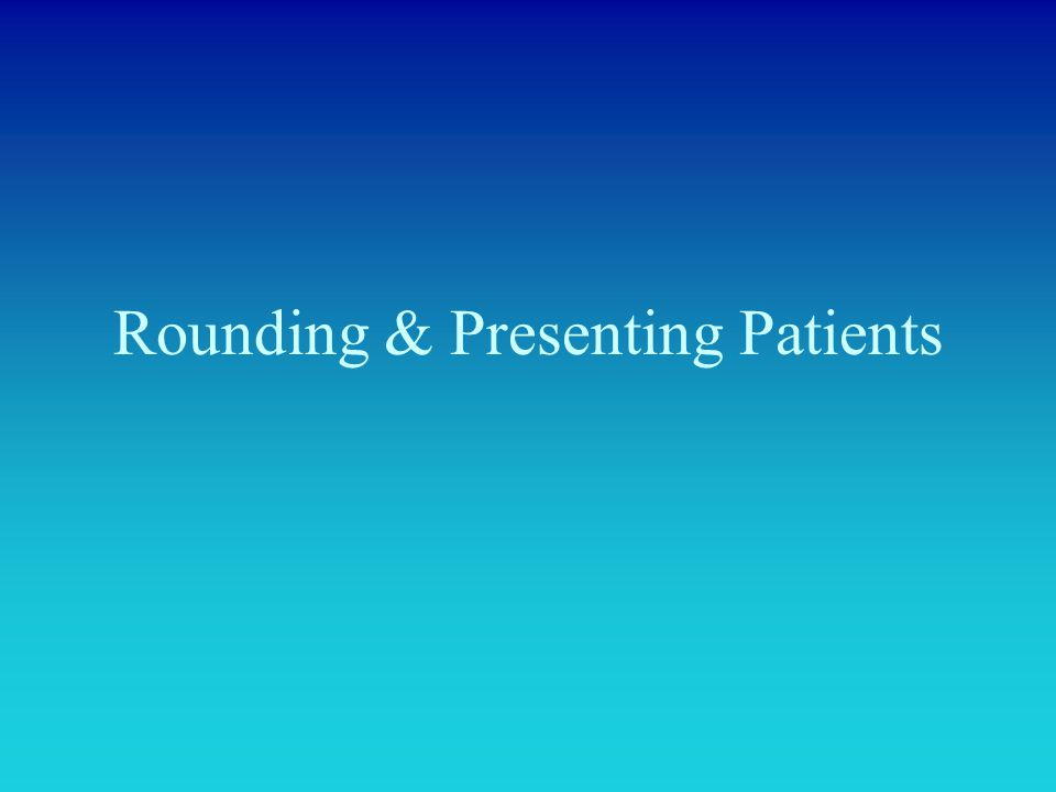 Rounding & Presenting Patients
