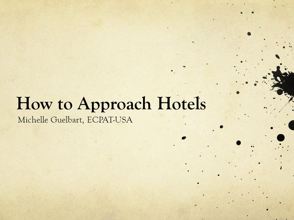 How to Approach Hotels Michelle Guelbart, ECPAT-USA