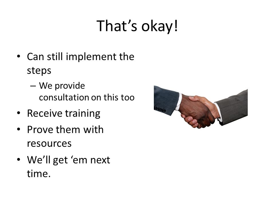 That's okay! Can still implement the steps Receive training