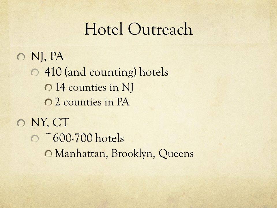 Hotel Outreach NJ, PA 410 (and counting) hotels NY, CT ~600-700 hotels