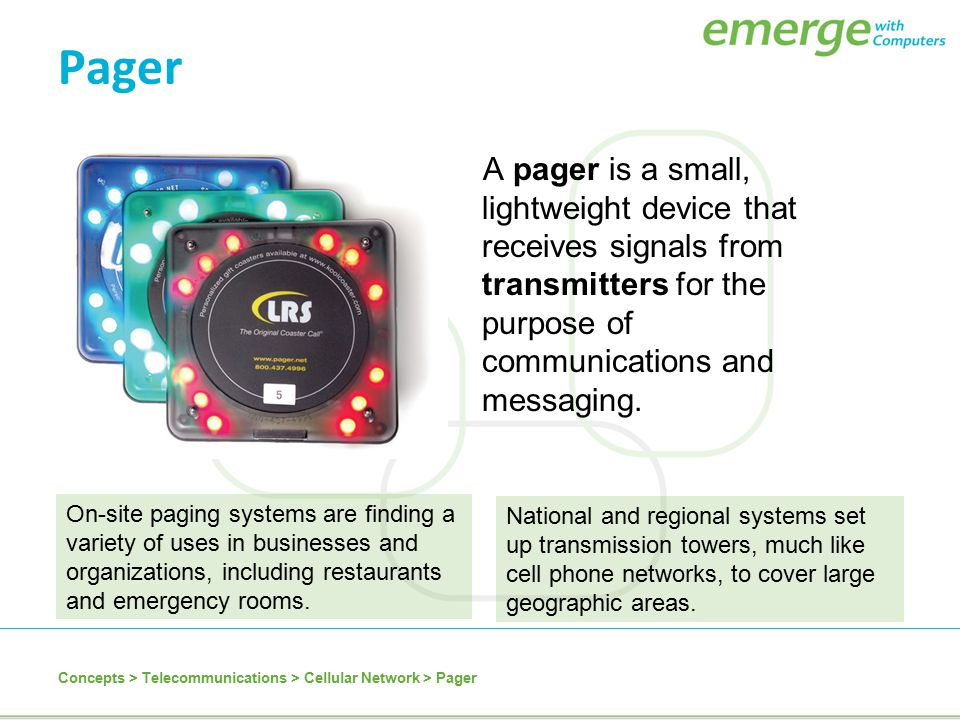Pager A pager is a small, lightweight device that receives signals from transmitters for the purpose of communications and messaging.