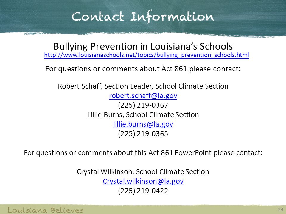 Contact Information Bullying Prevention in Louisiana's Schools http://www.louisianaschools.net/topics/bullying_prevention_schools.html.