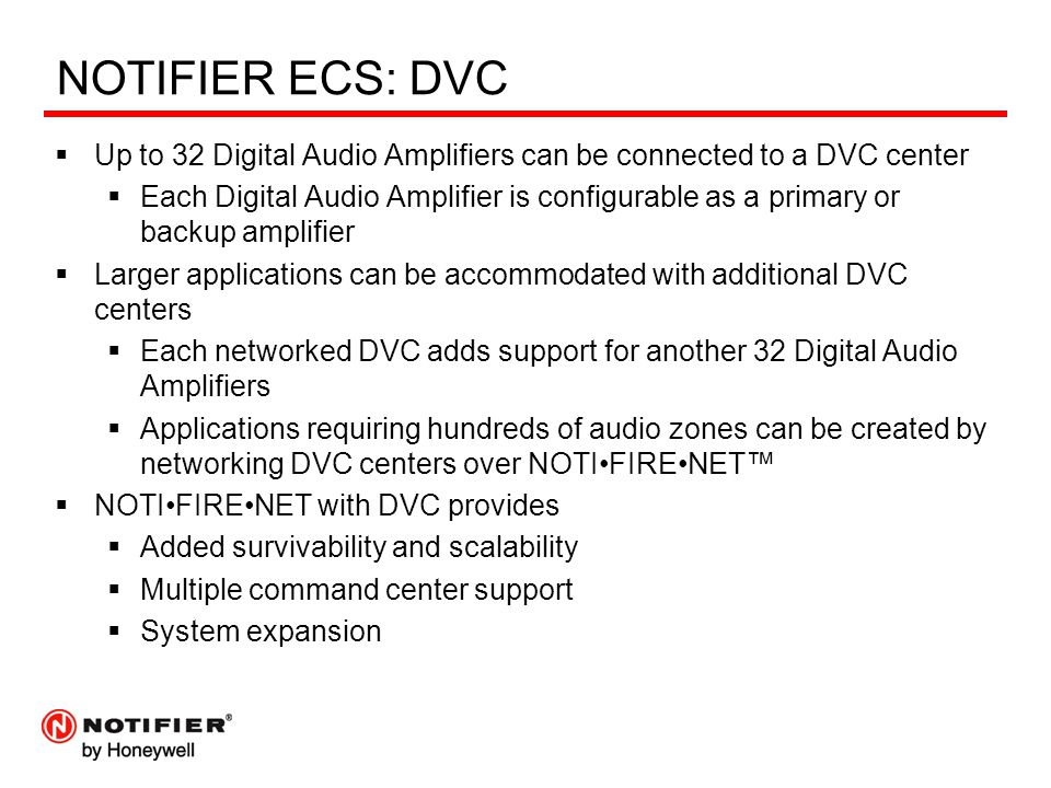 NOTIFIER ECS: DVC Up to 32 Digital Audio Amplifiers can be connected to a DVC center.