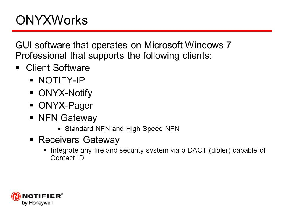 ONYXWorks GUI software that operates on Microsoft Windows 7 Professional that supports the following clients: