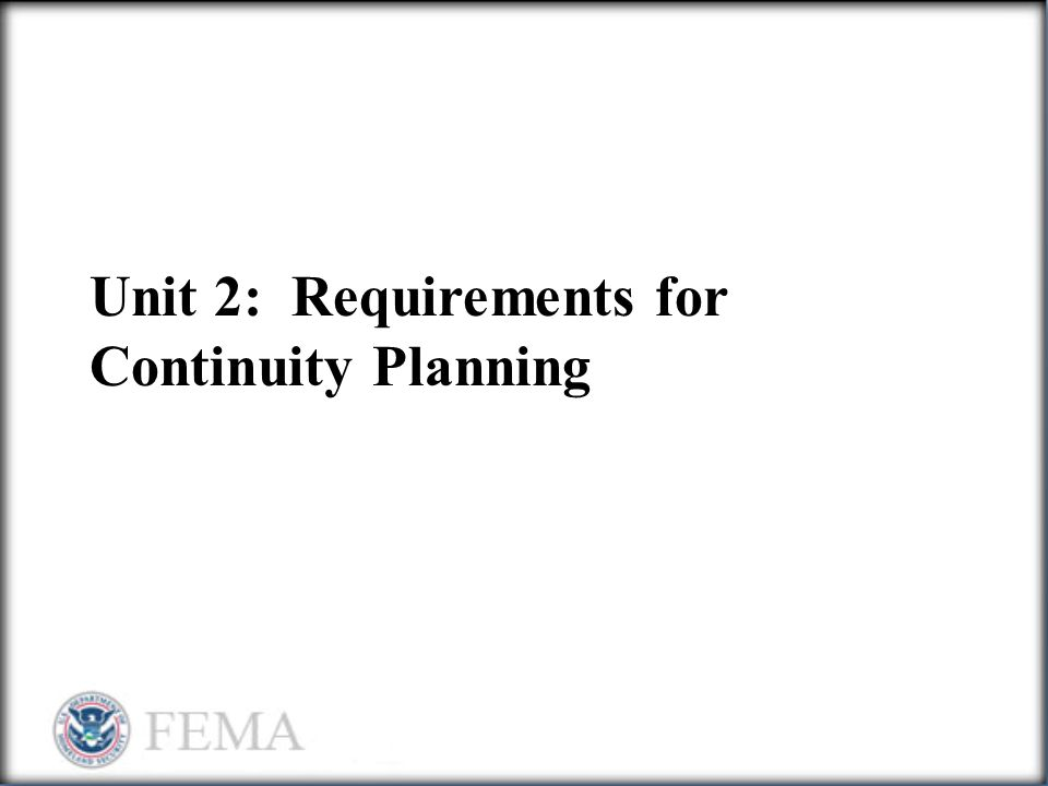 Unit 2: Requirements for Continuity Planning