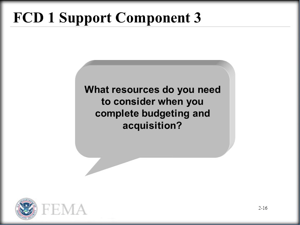 FCD 1 Support Component 3 What resources do you need to consider when you complete budgeting and acquisition