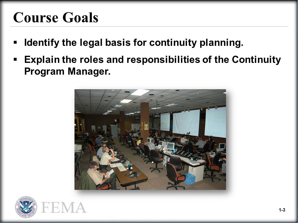 Course Goals Identify the legal basis for continuity planning.