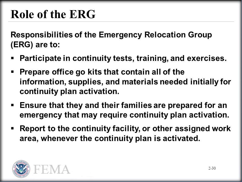 Role of the ERG Responsibilities of the Emergency Relocation Group (ERG) are to: Participate in continuity tests, training, and exercises.