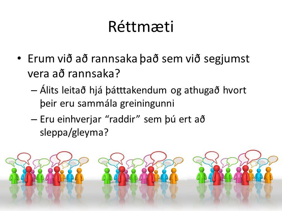 Réttmæti Erum við að rannsaka það sem við segjumst vera að rannsaka