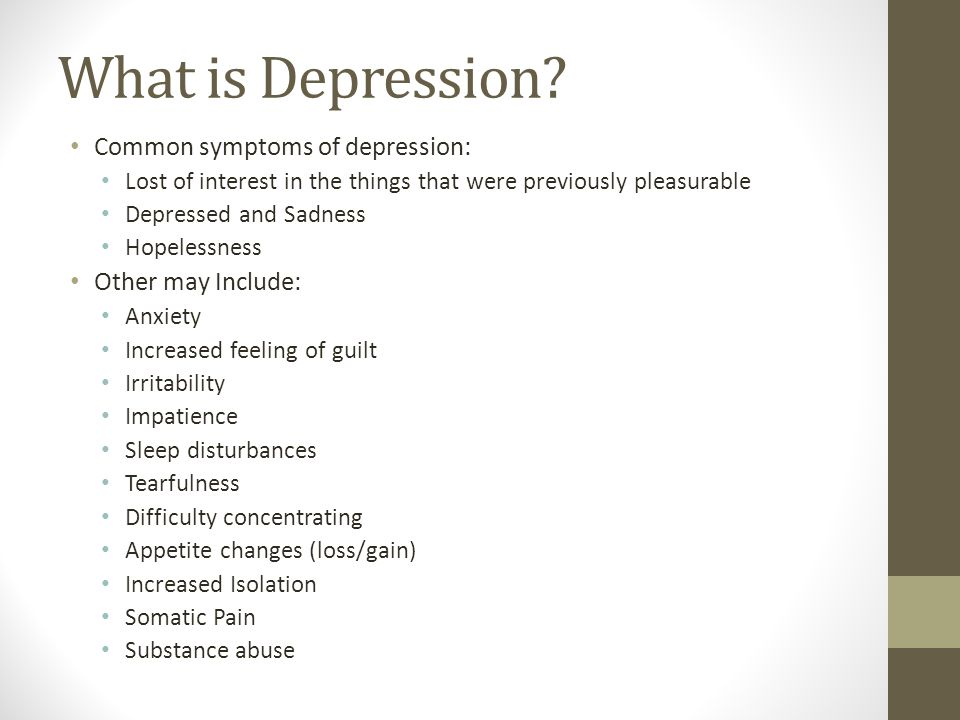 What is Depression Common symptoms of depression: Other may Include: