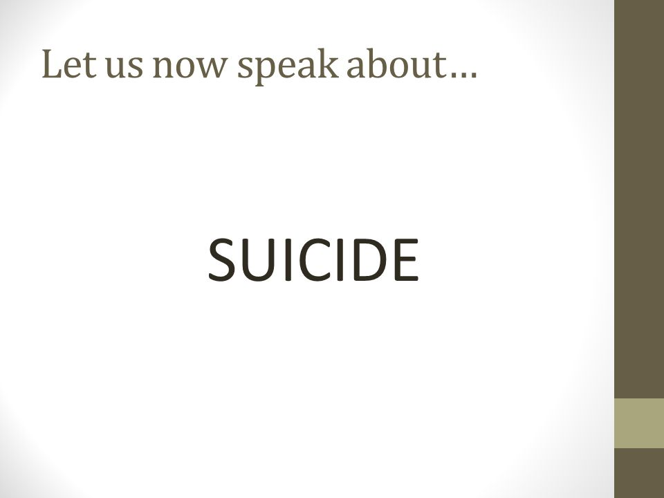 Let us now speak about… SUICIDE