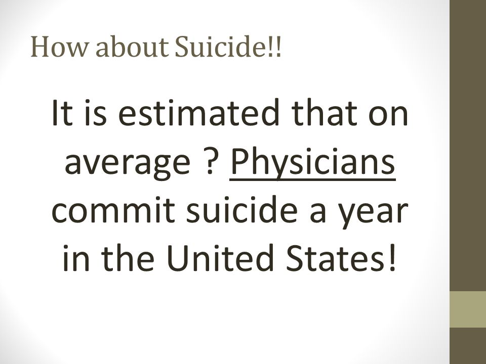 How about Suicide!. It is estimated that on average .