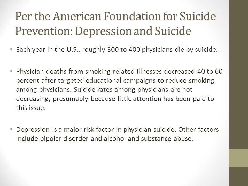 Per the American Foundation for Suicide Prevention: Depression and Suicide