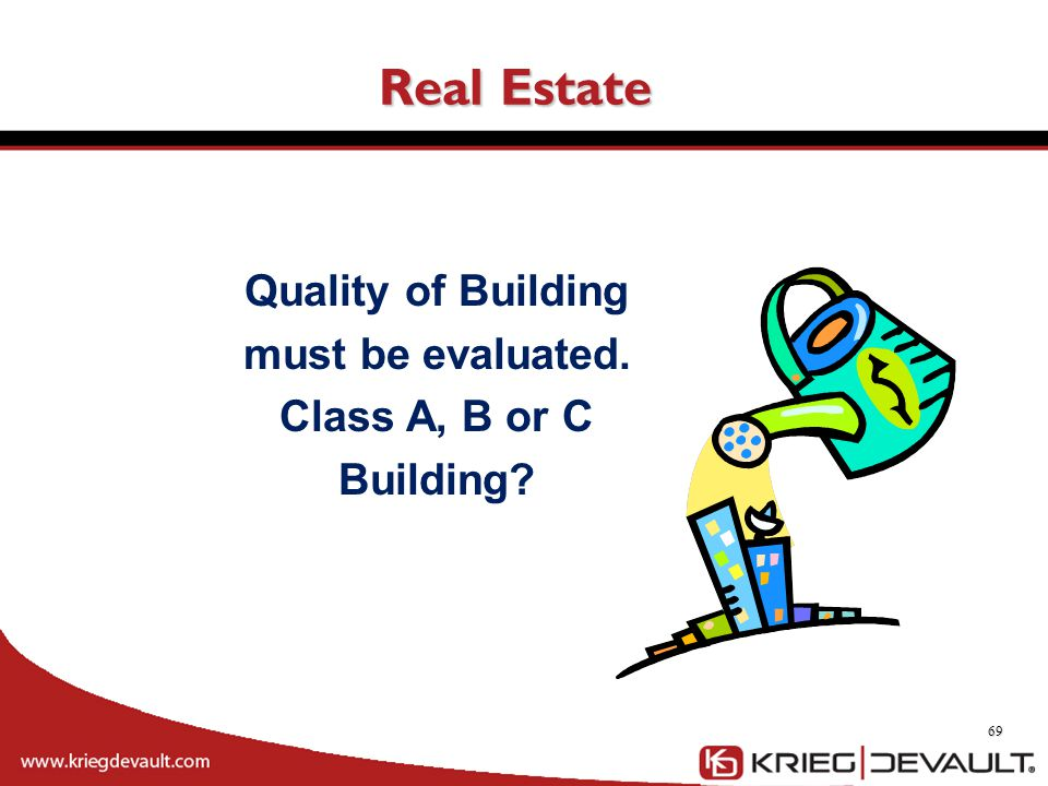 Quality of Building must be evaluated. Class A, B or C Building