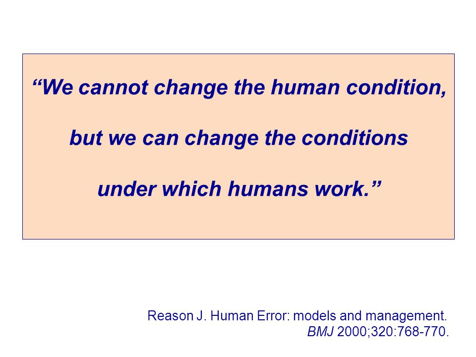 We cannot change the human condition, but we can change the conditions under which humans work.