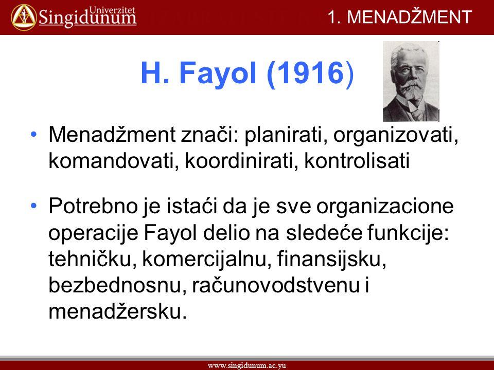 1. MENADŽMENT H. Fayol (1916) Menadžment znači: planirati, organizovati, komandovati, koordinirati, kontrolisati.