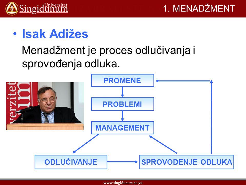 Isak Adižes Menadžment je proces odlučivanja i sprovođenja odluka.