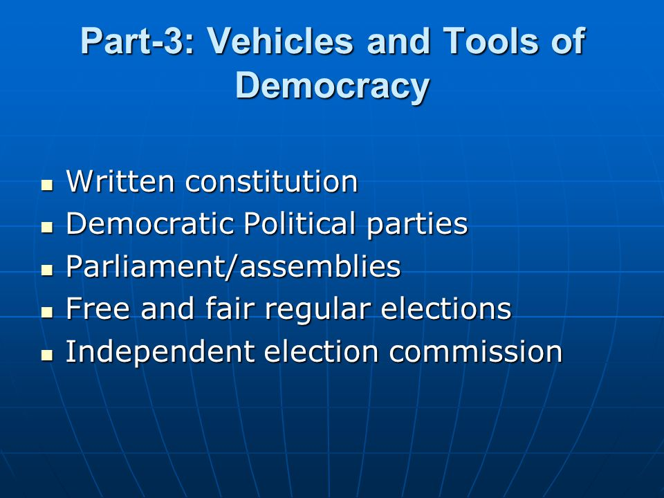 Part-3: Vehicles and Tools of Democracy