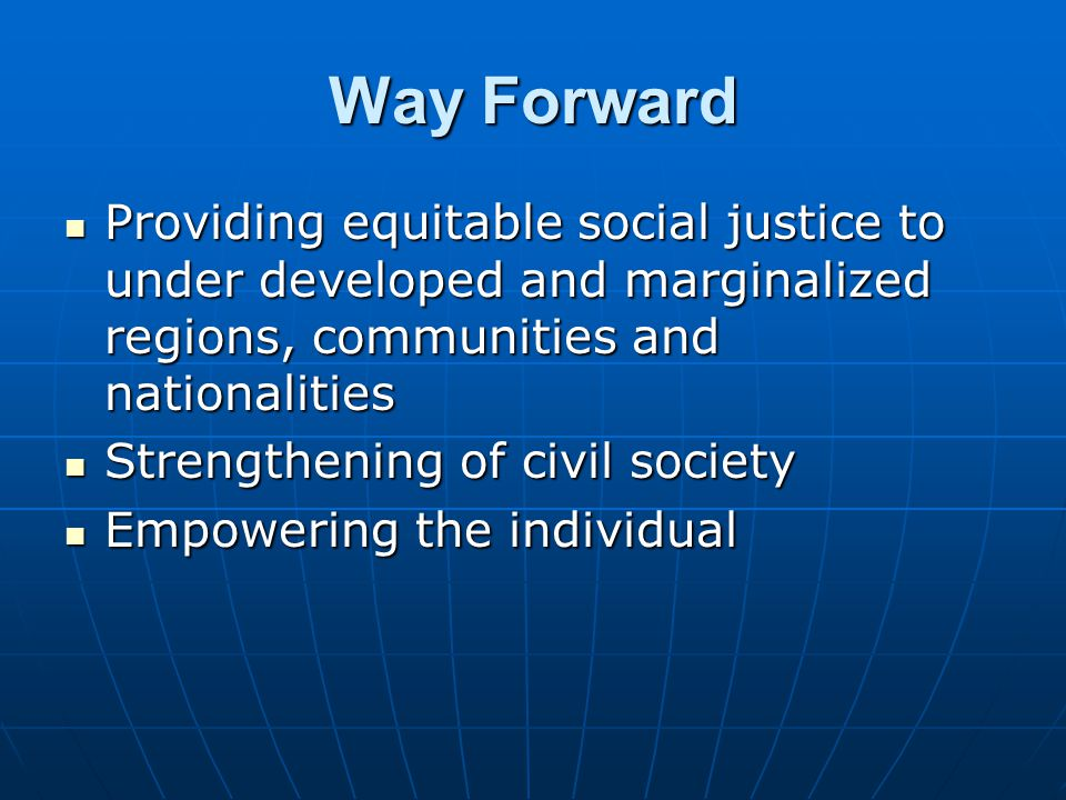 Way Forward Providing equitable social justice to under developed and marginalized regions, communities and nationalities.