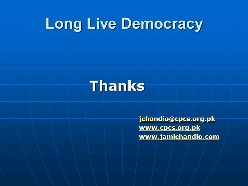 Long Live Democracy Thanks jchandio@cpcs.org.pk www.cpcs.org.pk