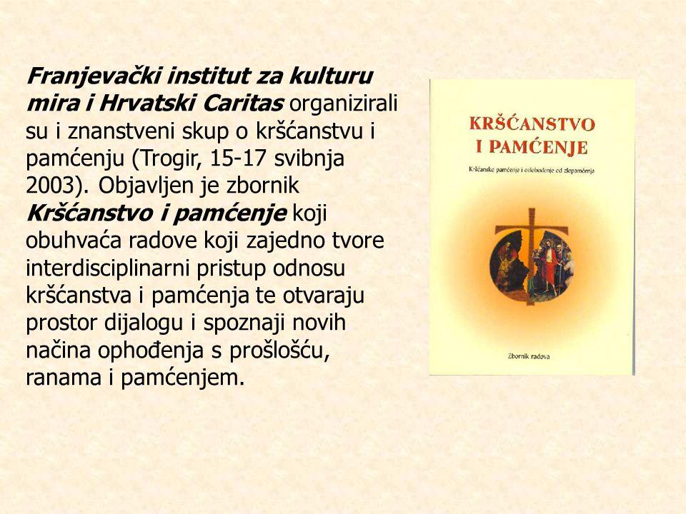 Franjevački institut za kulturu mira i Hrvatski Caritas organizirali su i znanstveni skup o kršćanstvu i pamćenju (Trogir, 15-17 svibnja 2003).