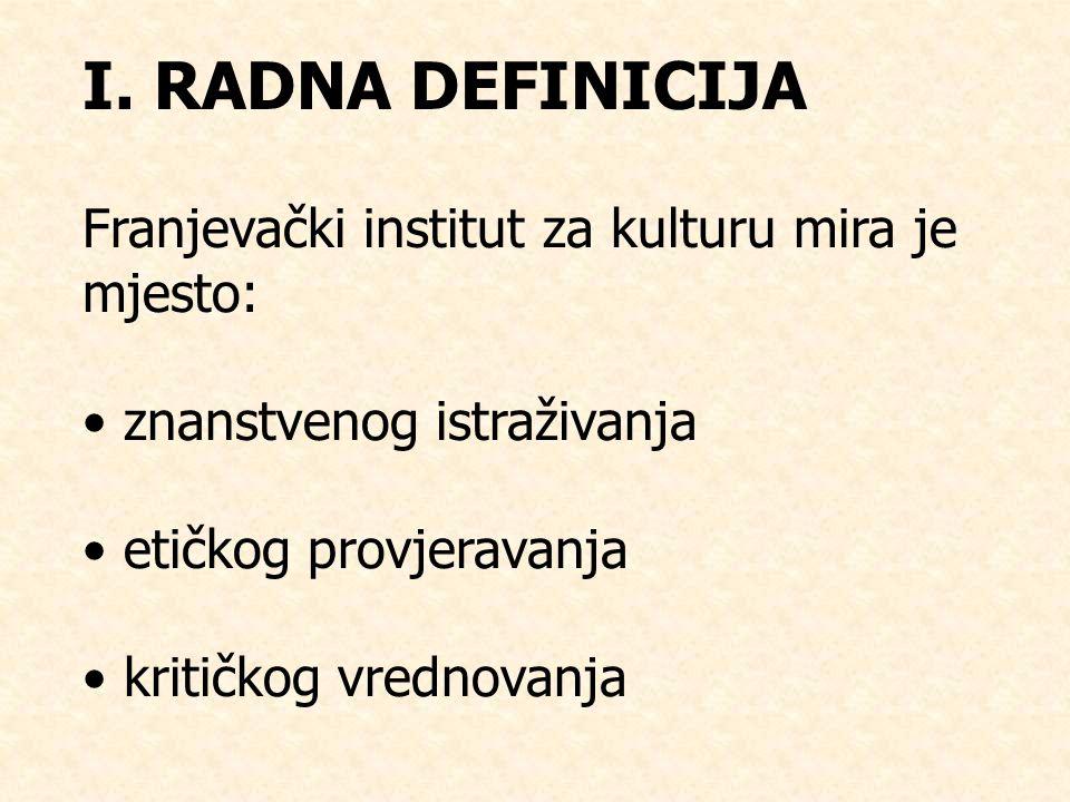 I. RADNA DEFINICIJA Franjevački institut za kulturu mira je mjesto: