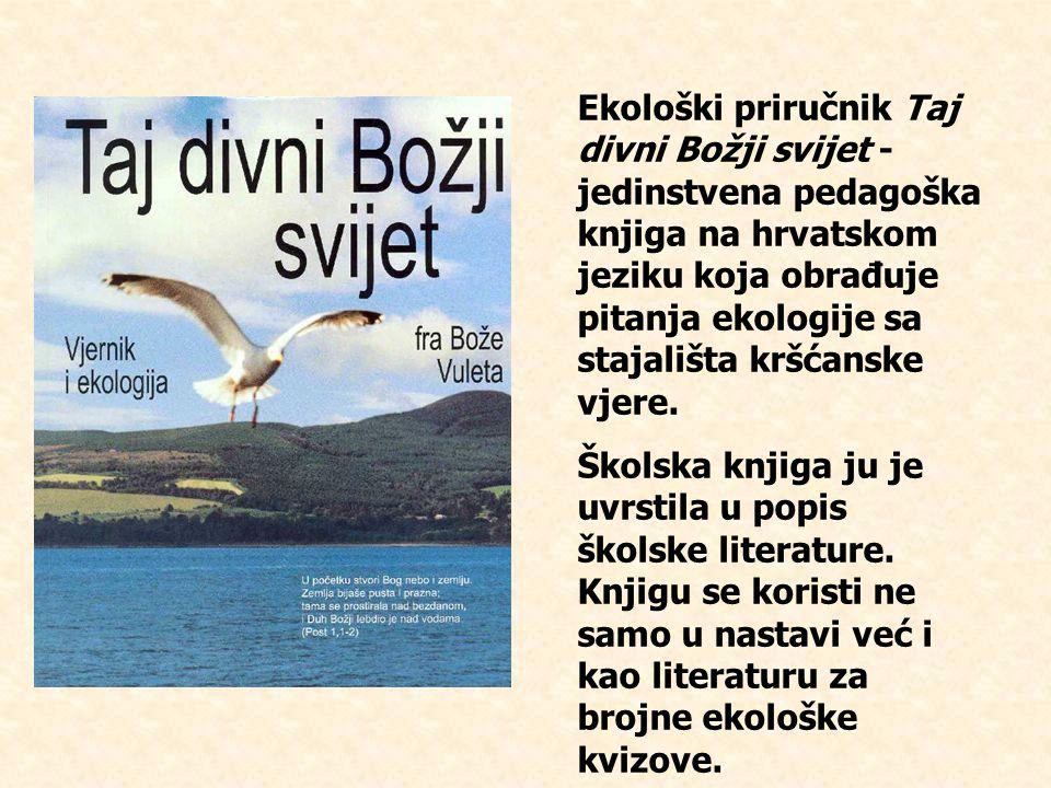 Ekološki priručnik Taj divni Božji svijet - jedinstvena pedagoška knjiga na hrvatskom jeziku koja obrađuje pitanja ekologije sa stajališta kršćanske vjere.
