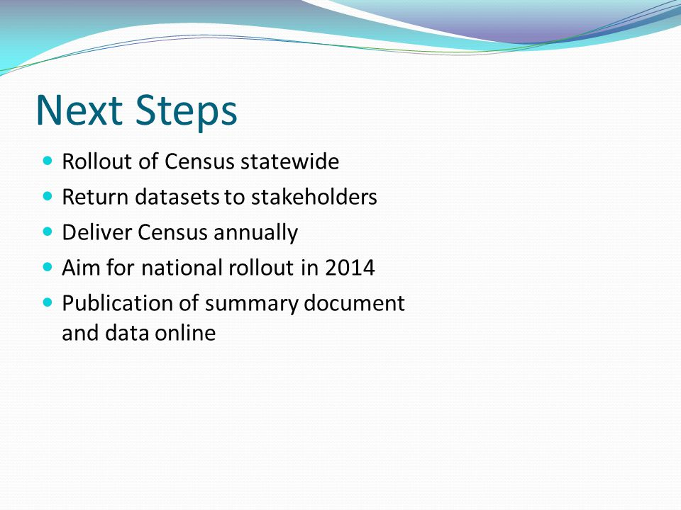 Next Steps Rollout of Census statewide Return datasets to stakeholders