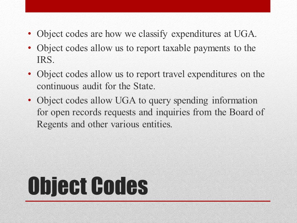 Object Codes Object codes are how we classify expenditures at UGA.