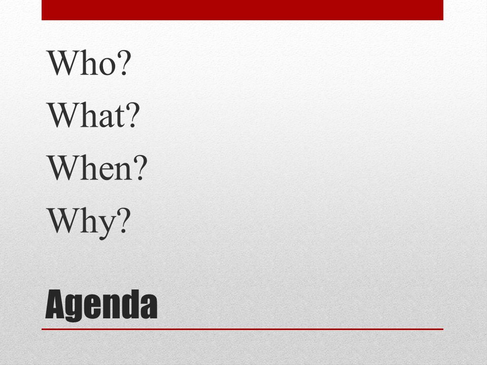 Who What When Why Agenda