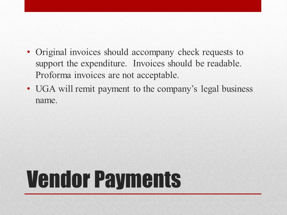 Original invoices should accompany check requests to support the expenditure. Invoices should be readable. Proforma invoices are not acceptable.