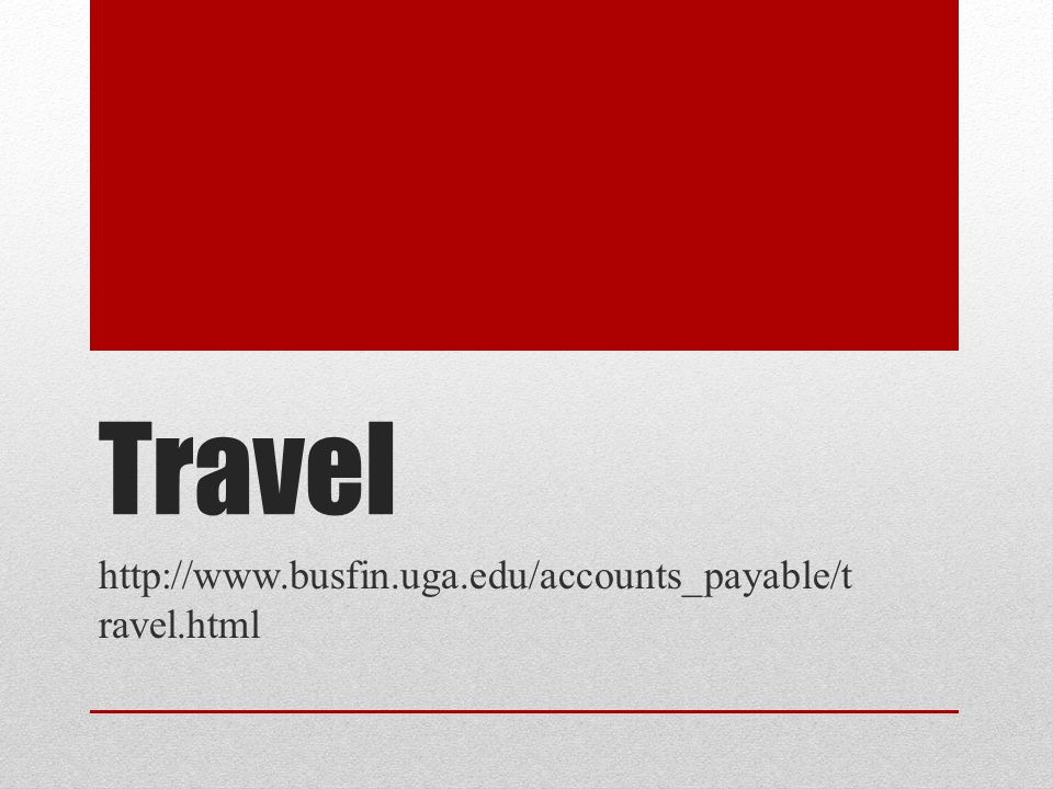 Travel http://www.busfin.uga.edu/accounts_payable/travel.html