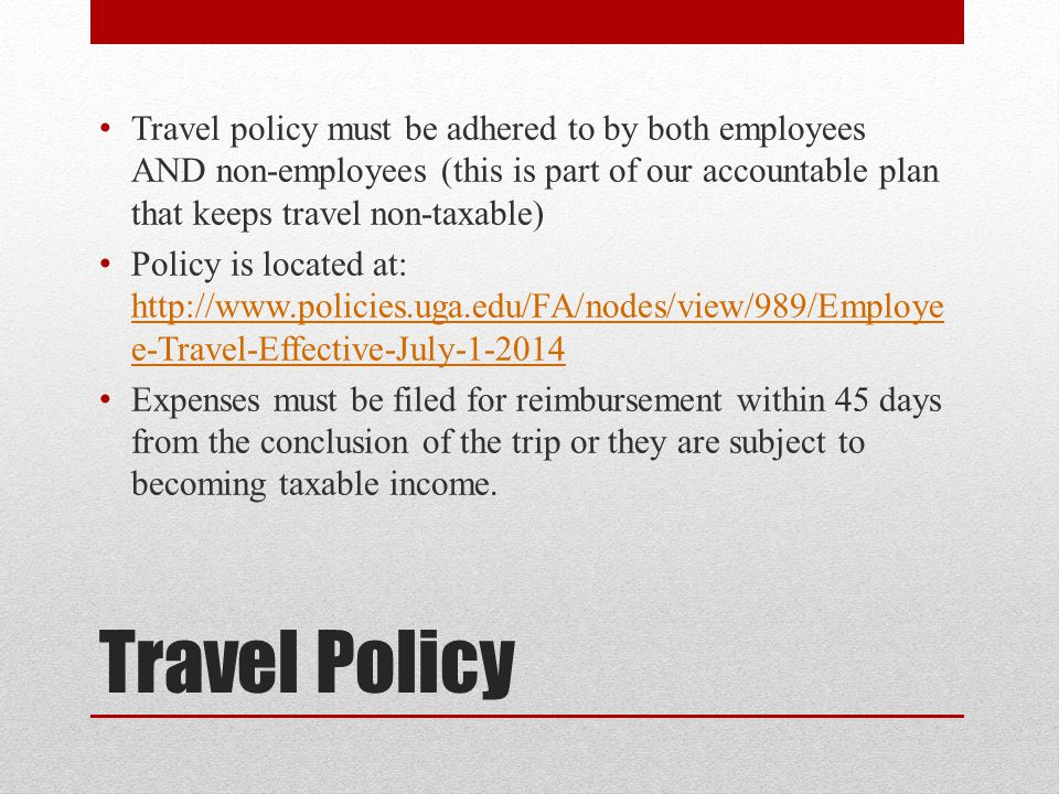 Travel policy must be adhered to by both employees AND non-employees (this is part of our accountable plan that keeps travel non-taxable)