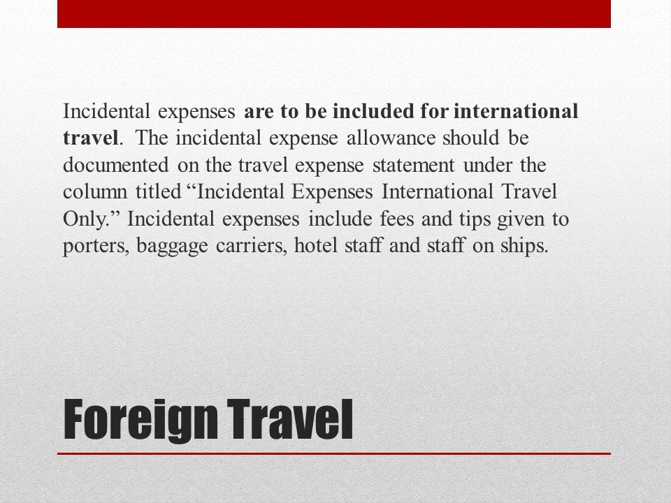 Incidental expenses are to be included for international travel