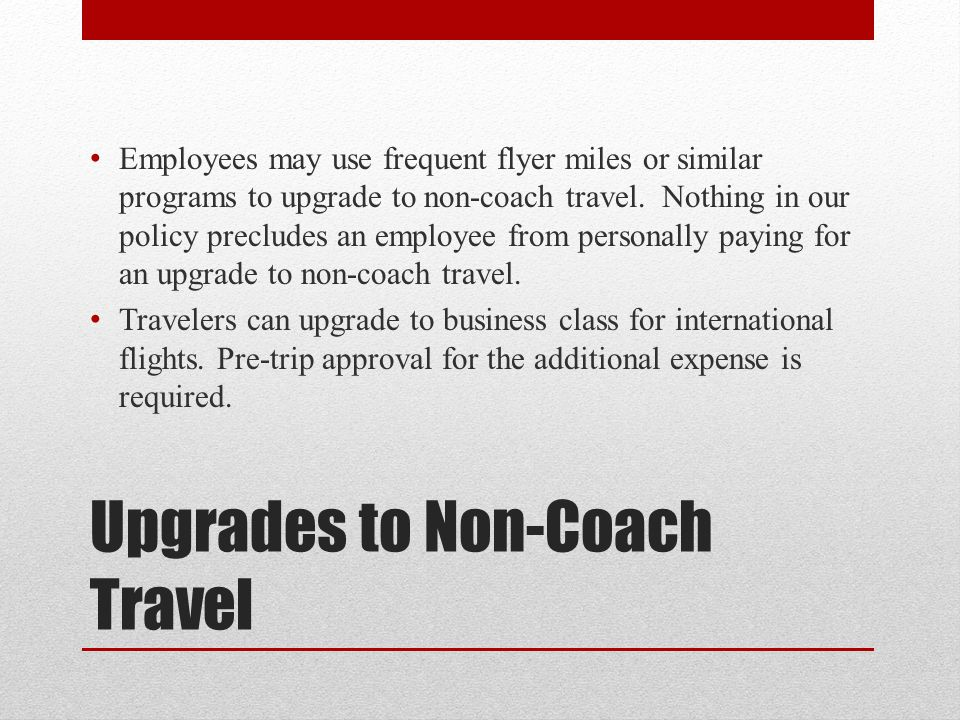 Upgrades to Non-Coach Travel