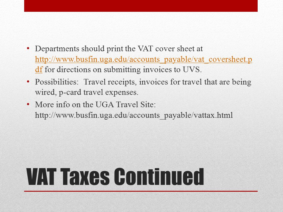 Departments should print the VAT cover sheet at http://www.busfin.uga.edu/accounts_payable/vat_coversheet.pdf for directions on submitting invoices to UVS.