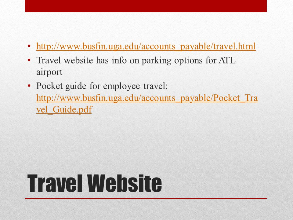 Travel Website http://www.busfin.uga.edu/accounts_payable/travel.html