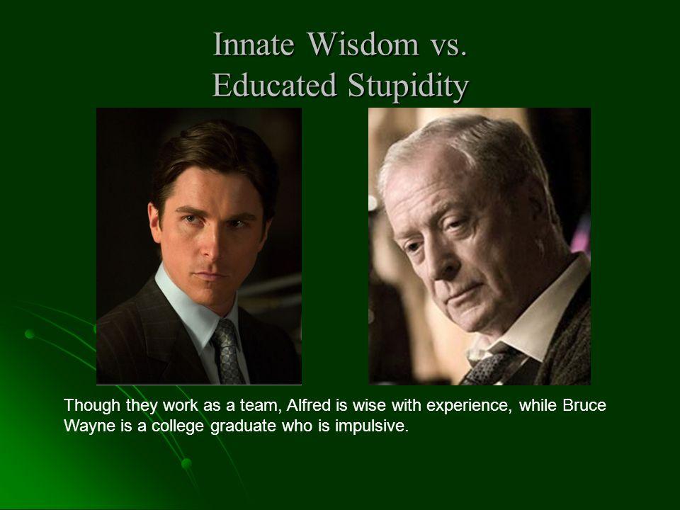 Innate Wisdom vs. Educated Stupidity