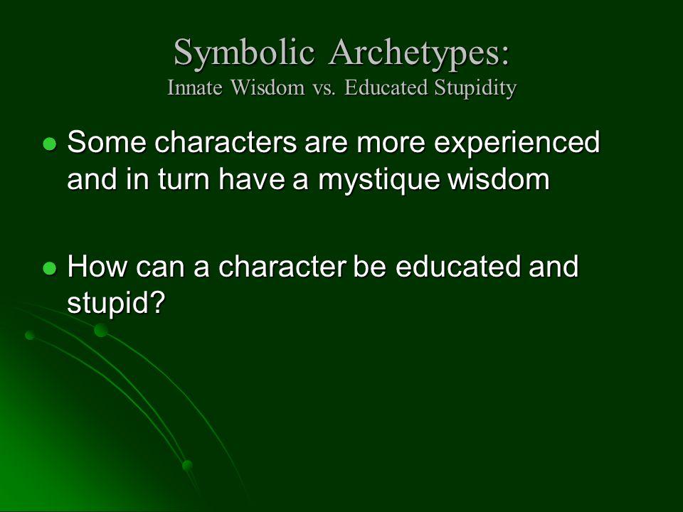 Symbolic Archetypes: Innate Wisdom vs. Educated Stupidity